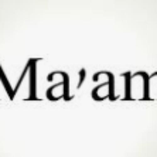 Ma'am???